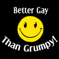 Better Gay than Grumpy!