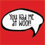 You Had Me at WOOF!