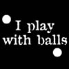 I Play With Balls