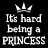 It's Hard Being A Princess