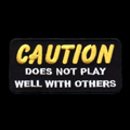 CAUTION Does Not Play Well With Others