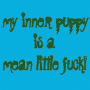 My Inner Puppy is a Mean Little Fuck!