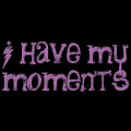 I Have My Moments